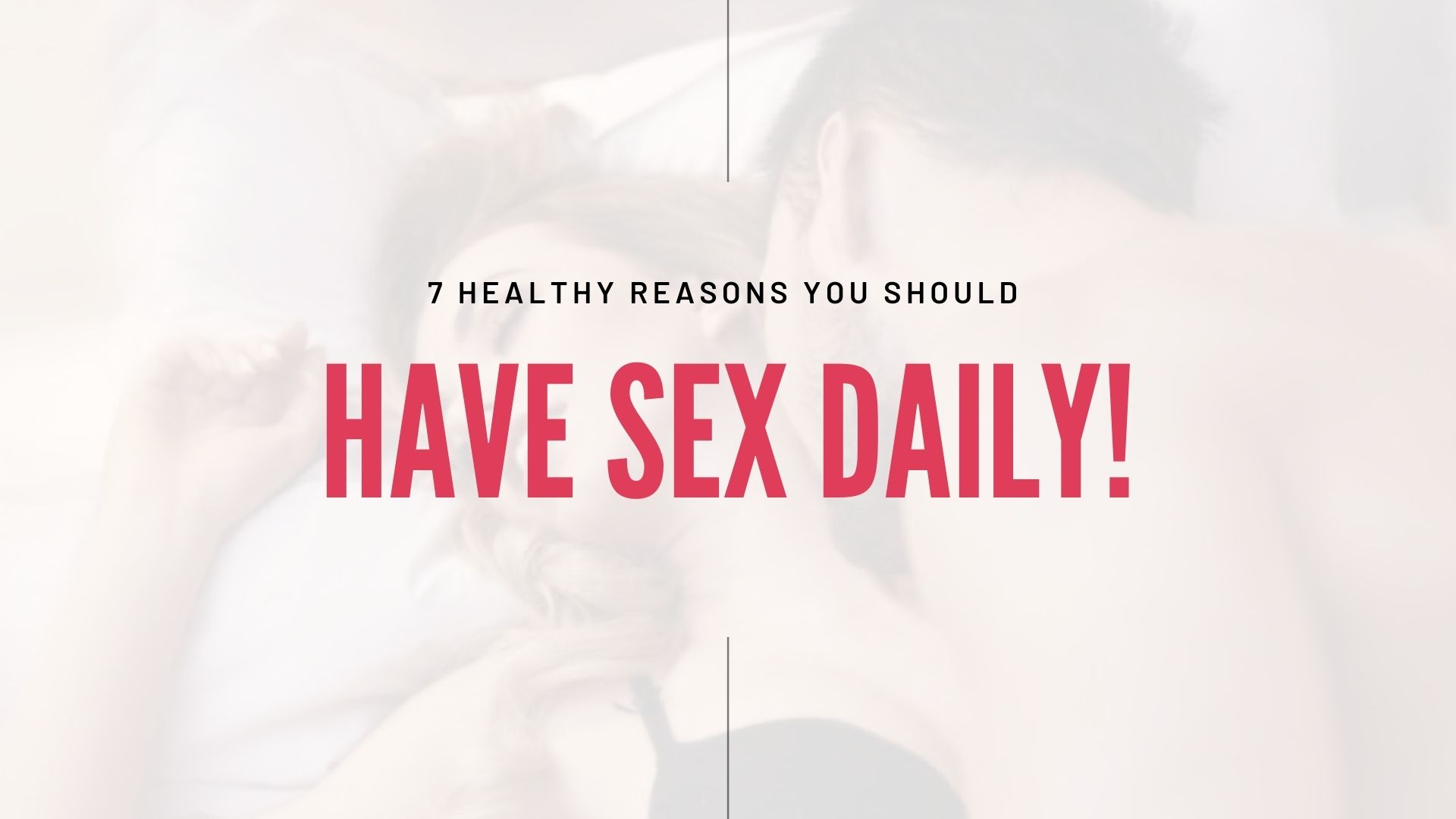 7 Healthy Reasons You Should Have Sex Daily!