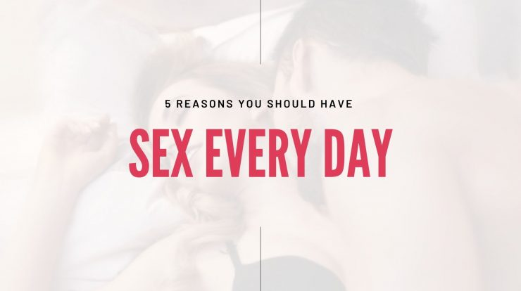 5 Reasons You Should Have Sex Every Day